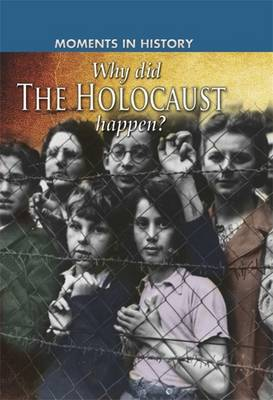 Moments in History: Why did the Holocaust happen? by Sean Sheehan