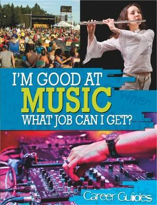 I'm Good At: Music What Job Can I Get? by Richard Spilsbury