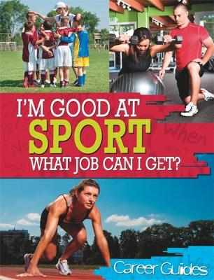 I'm Good At: Sport What Job Can I Get? by Richard Spilsbury