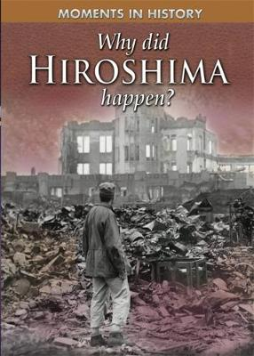 Moments in History: Why Did Hiroshima happen? by Reg Grant