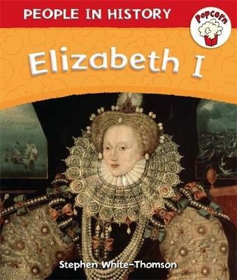 Popcorn: People in History: Popcorn: People in History: Elizabeth I by Stephen White-Thomson