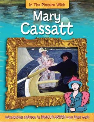 In the Picture With: Mary Cassatt by Iain Zaczek