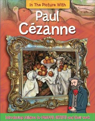 In the Picture With: Paul Cezanne by Iain Zaczek