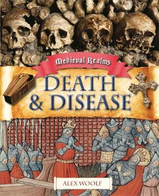 Medieval Realms: Death and Disease by Alex Woolf