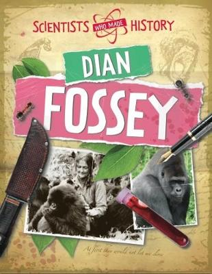 Scientists Who Made History: Dian Fossey by Liz Gogerly