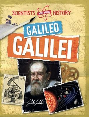 Scientists Who Made History: Galileo Galilei by Dr. Mike Goldsmith