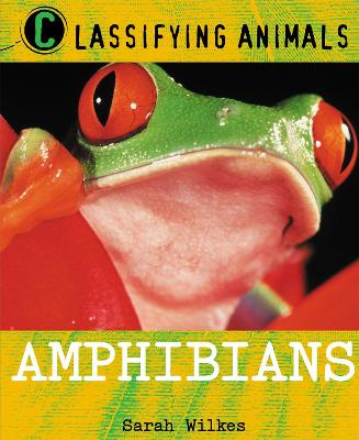 Classifying Animals: Amphibians by Sarah Wilkes