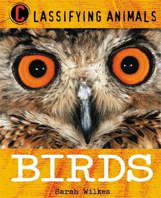 Classifying Animals: Birds by Sarah Wilkes