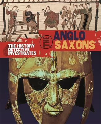 The History Detective Investigates: Anglo-Saxons by Neil Tonge