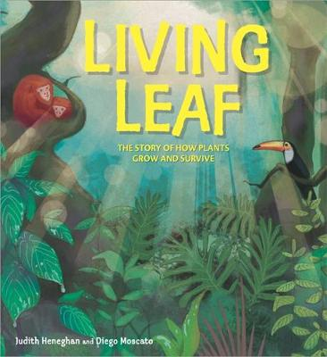 Plant Life: Living Leaf The Story of How Plants Grow and Survive by Judith Heneghan