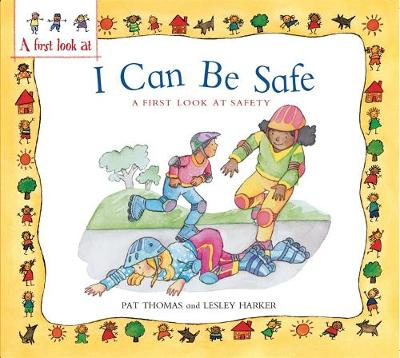 A First Look At: Safety: I Can Be Safe by Pat Thomas