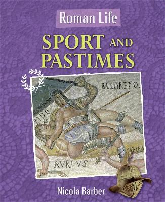 Roman Life: Sport and Pastimes by Nicola Barber