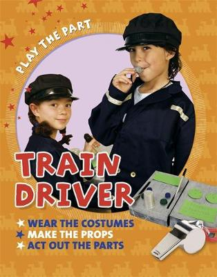Play the Part: Train Driver by Liz Gogerly