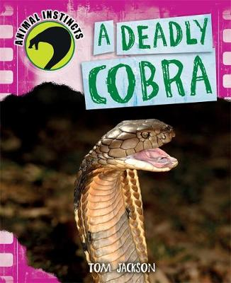Animal Instincts: A Deadly Cobra by Tom Jackson
