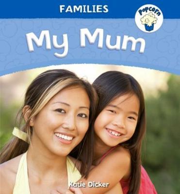 Popcorn: Families: My Mum by Katie Dicker