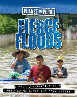 Planet in Peril: Fierce Floods by Cath Senker
