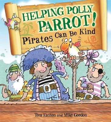 Pirates to the Rescue: Helping Polly Parrot: Pirates Can Be Kind by Tom Easton