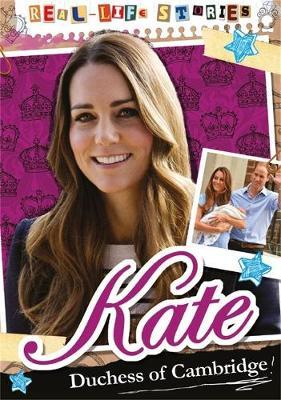 Real-life Stories: Kate, Duchess of Cambridge by Hettie Bingham