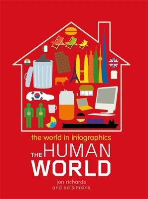 The World in Infographics: The Human World by Jon Richards, Ed Simkins