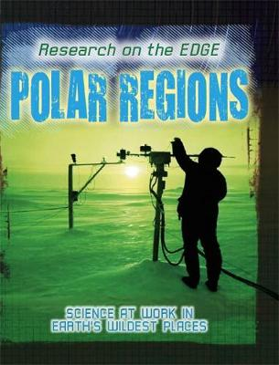 Research on the Edge: Polar Regions by Louise Spilsbury