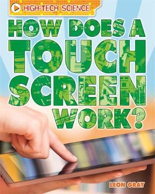 High-Tech Science: How Does a Touch Screen Work? by Leon Gray