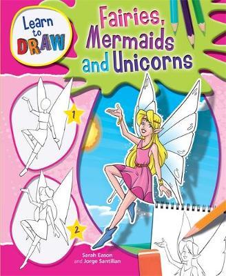 Learn to Draw: Fairies, Mermaids and Unicorns by Jorge Santillan