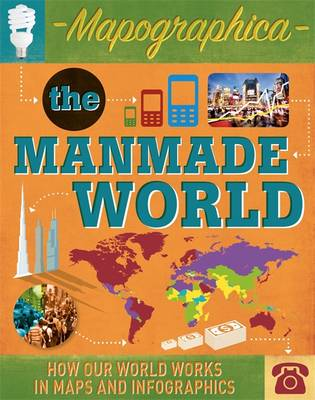 Mapographica: The Manmade World How our world works in maps and infographics by Jon Richards, Ed Simkins