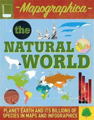 Mapographica: The Natural World Planet Earth and its billions of species in maps and infographics by Jon Richards, Ed Simkins