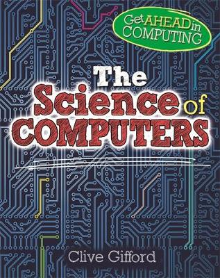 Get Ahead in Computing: The Science of Computers by Clive Gifford