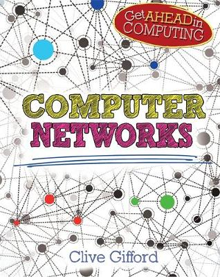 Get Ahead in Computing: Computer Networks by Clive Gifford