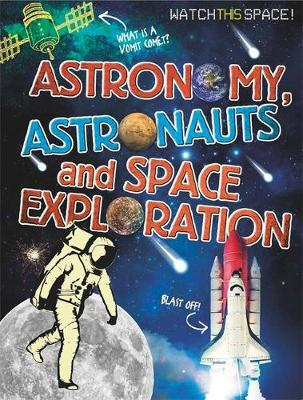 Watch This Space: Astronomy, Astronauts and Space Exploration by Clive Gifford