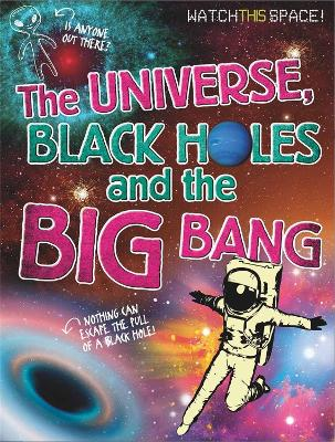Watch This Space: The Universe, Black Holes and the Big Bang by Clive Gifford