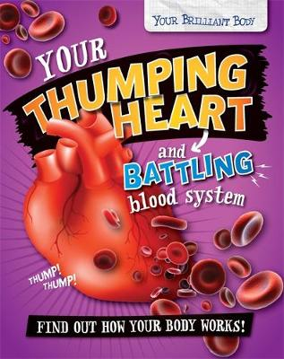 Your Brilliant Body: Your Thumping Heart and Battling Blood System by Paul Mason