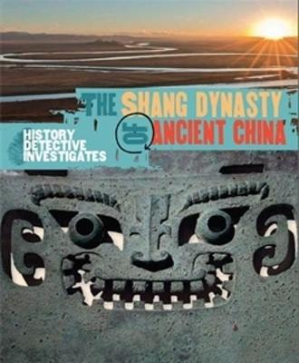 The History Detective Investigates: The Shang Dynasty of Ancient China by Geoffrey Barker