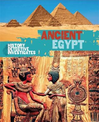 The History Detective Investigates: Ancient Egypt by Rachel Minay