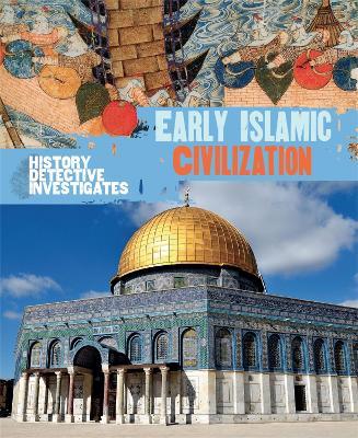The History Detective Investigates: Early Islamic Civilization by Claudia Martin