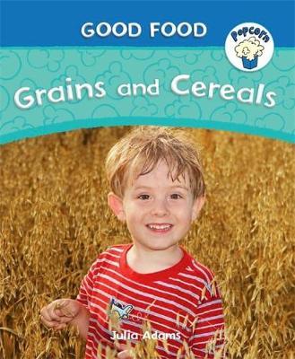 Popcorn: Good Food: Grains and Cereals by Julia Adams