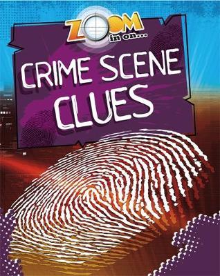 Zoom in On: Crime Scene Clues by Richard Spilsbury