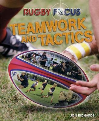 Rugby Focus: Teamwork & Tactics by Jon Richards