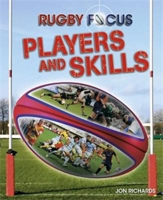 Rugby Focus: Players and Skills by Jon Richards