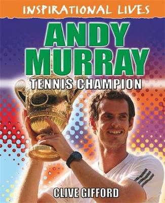 Inspirational Lives: Andy Murray by Clive Gifford