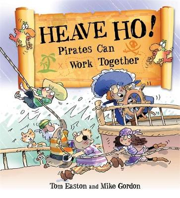 Pirates to the Rescue: Heave Ho! Pirates Can Work Together by Tom Easton