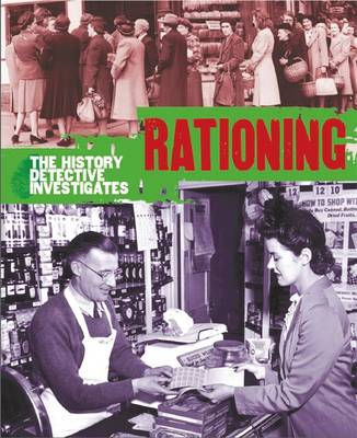 The History Detective Investigates: Rationing in World War II by Martin Parsons