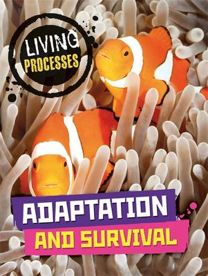 Living Processes: Adaptation and Survival by Richard Spilsbury
