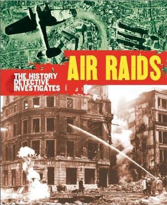 The History Detective Investigates: Air Raids in World War II by Martin Parsons