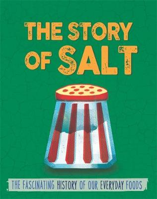 The Story of Food: Salt by Alex Woolf