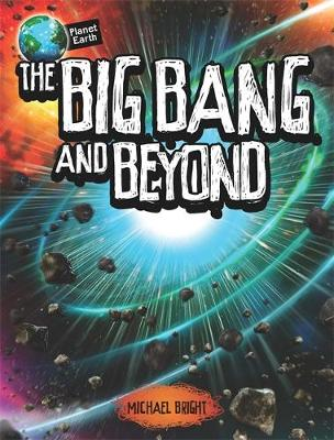 Planet Earth: The Big Bang and Beyond by Michael Bright