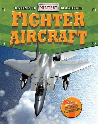 Ultimate Military Machines: Fighter Aircraft by Tim Cooke