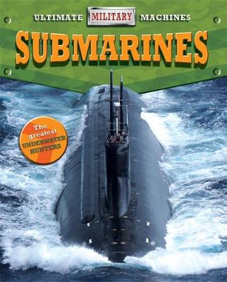 Ultimate Military Machines: Submarines by Tim Cooke