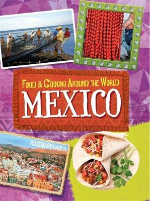 Food & Cooking Around the World: Mexico by Rosemary Hankin